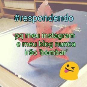 """Porque meu instagram e meu blog nunca irão """"bombar"""""""
